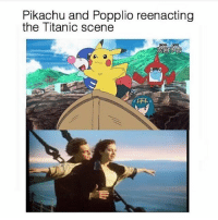 Anime, Cute, and Dank: Pikachu and Popplio reenacting  the Titanic scene Near, far, wherever you are I believe that the heart does go on Once more you open the door And you're here in my heart and my heart will go on and on 🎶 - Sent in by FunnyPokemonAmbassador @Turtw1g ! Thanks! ___________ pokemon nintendo anime 90s geek deviantart cute titanic comics pikachu meme playstation dankmemes pokemoncards followme gamer charizard pokemontcg dank pokemongo naruto friend lol disney nintendoswitch switch