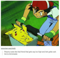 Anime, Ash, and Dank: Pikachu looks like that friend that gets way too high and Ash gotta rush  him to McDonalds Me: Could I get a salad please? [Cashier stops suddenly] Salad? Yo! This is McDonalds! 😡 - Sent in by @Nicky._.xx who is now a FunnyPokemonAmbassador ! Thanks! ___________ Want to become an official Funny Pokemon Ambassador too? Then DM us your best and funniest pokemon memes to feature 😀 ___________ pokemon nintendo anime art geek deviantart pokemonart videogames comics pikachu meme draw dankmemes pokemoncards followme gamer gaming pokemontcg dank pokemongo fun pokemonmemes mcdonalds likeme lol disney pikachu pokeball
