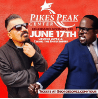 George Lopez, Memes, and Colorado: PIKES PEAK  CENTER  COLORADO SPRINGS CO  JUNE 17TH  GEORGE LOPEZ &  CEDRIC THE ENTERTAINER  TICKETS AT GEORGELOPEZ.CON/TOUR Coming at you this weekend , over here and then over there !  Cedric TheEntertainer