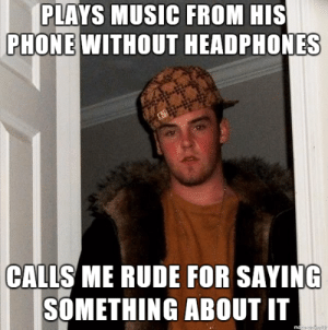 Music, Rude, and Flight: PILAYS MUSIC FROM HIS  PHONEWITHOUT HEADPHONES  CALIS ME RUDE FOR SAVING  SOMETHING ABOUT IT The guy in seat 11D on my flight last night