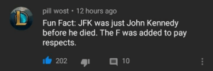 Tumblr, Blog, and Http: pill wost 12 hours ago  Fun Fact: JFK was just John Kennedy  before he died. The F was added to pay  respects.  202 10 memehumor:  Fun Fact for you guys.