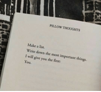 Make A, List, and Down: PILLOW THOUGHTS  Make a list.  Write down the most important things.  I will give you the first:  ou.