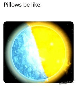 Extreme temperatures: Pillows be like:  u/KushPatil Extreme temperatures