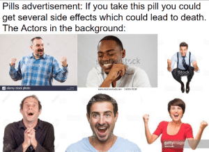 me_irl: Pills advertisement: If you take this pill you could  get several side effects which could lead to death.  The Actors in the background:  alamy  alamy  etty Ima  Shutterstock  alamy  a alamy stock photo  iŞtock  by Golty Imapee  www.shutterstock.com - 146647658  ck  Image  ges  by Ge  gettyimages  23RF me_irl