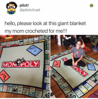 Anaconda, Bailey Jay, and Hello: pilot.!  @pilotviruet  hello, please look at this giant blanket  my mom crocheted for me!!!  9051  EHEST  MONUPOLY  CHAICE  READING  ORIENTA  INC DME  TAX  MONT  CHEST  BALTIC  $100  $207 AVE  RANEAN  AVE  $60  %200  60 Post 1860: my mom can't sew because she's a vegetable
