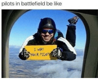 Too realistic..: pilots in battlefield be like  1 WAS  YOUR PILOT Too realistic..