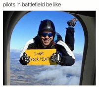 Lmao if you can't relate you don't play videogames get the fuck outta here😫 ⬇️⬇️⬇️ Follow @icecoldsavage for more: pilots in battlefield be like  WAS  YOUR PILO Lmao if you can't relate you don't play videogames get the fuck outta here😫 ⬇️⬇️⬇️ Follow @icecoldsavage for more