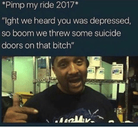 "Bitch, Mtv, and Pimp My Ride: *Pimp my ride 2017*  ""Ight we heard you was depressed  so boom we threw some suicide  doors on that bitch"" I miss PMR and early 2000's MTV in general"