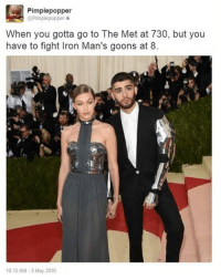 Memes, 🤖, and Iron: Pimple popper  @Pimplepopper  When you gotta go to The Met at 730, but you  have to fight Iron Man's goons at 8.  10:12 AM 3 May 2016 😂