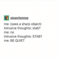 Finals, Memes, and Quiet: pinay femme  me: (sees a sharp object)  intrusive thoughts: stab?  me: no  intrusive thoughts: STAB?  me: BE QUIET I finally started heartless it's v good
