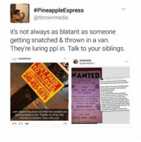 Memes, 🤖, and Ppl:  #Pineapple Express  atbrownmedia  it's not always as blatant as someone  getting snatched & thrown in a van.  They're luring ppl in. Talk to your siblings.  Upper NW DC  WANTED  S60, S80, $100  BONUSES!  Just ripped this down cuz this how people are  getting stolen in DC, Notice no other info  (330) 242-3005  besides a number. Stay safe yall ❤🐌 Unrelated:if y'all could tell me a good snack to munch I would greatly appreciate it