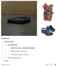 pinkfastener.  rainbow-dash  lacking alacrit  Steal its Look  Dash con Ballpit  Bal pit Dress S17,000  Dark Blue Crocs S1,785  This is going too far  STOP  20,939 notes #TumblrMadeMeDoIt