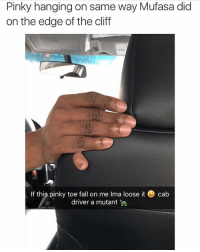 Yooooo 😭 this is why you use uber: Pinky hanging on same way Mufasa did  on the edge of the cliff  If this pinky toe fall on me lma loose it cab  driver a mutant Yooooo 😭 this is why you use uber