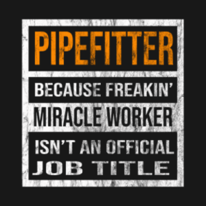 b9cbf707 T-Shirts, Because, and Miracle Worker: PIPEFITTER BECAUSE FREAKIN MIRACLE  WORKER ISN