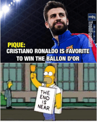 Really The End is Near 😂: PIQUE:  CRISTIANO RONALDO IS FAVORITE  TO WIN THE BALLON D'OR  THE  END  IS  NEAR Really The End is Near 😂