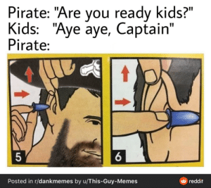 """I CANT HEAR YOUUU: Pirate: """"Are you ready kids?""""  Kids: """"Aye aye, Captain""""  Pirate:  UAhis Guy-Menes  Posted in r/dankmemes by u/This-Guy-Memes  reddit I CANT HEAR YOUUU"""
