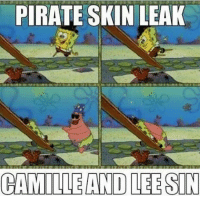 Memes, Pirates, and Pirate: PIRATE SKIN LEAK  CAMILLE AND LEE SIN SO TRUE HAHA leagueoflegend leagueoflegends leaguevines leagueoflegendsmemes