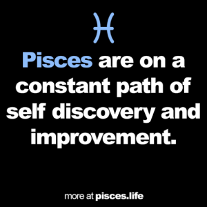 Improvement: Pisces are on a  constant path of  self discovery and  improvement.  more at pisces.life
