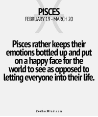 July 6, 2017. You will want to connect with your partner more  .... ...FOR FULL HOROSCOPE VISIT: http://horoscope-daily-free.net/pisces: PISCES  FEBRUARY 19 - MARCH 20  Pisces rather keeps their  emotions bottled up and put  on a happy face for the  world to see as opposed to  letting everyone into their life.  ZodiacMind.com July 6, 2017. You will want to connect with your partner more  .... ...FOR FULL HOROSCOPE VISIT: http://horoscope-daily-free.net/pisces