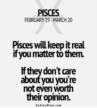 Working Out, Horoscope, and Http: PISCES  FEBRUARY 19- MARCH 20  Pisces will keep it real  if you matter to them.  If theydon't care  about you vou're  not even worth  their opinion.  ZodiacMind.com July 28, Everything is working out for you today. You should not have any reasons to worry. If you're starting a new job, you will have a ......FULL HOROSCOPE: http://tiny.cc/q8t0uy