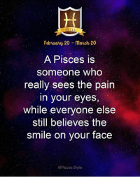 20 A: PISCES  February 20 mach 20  A Pisces is  Someone who  really sees the pain  in your eyes,  while everyone else  still believes the  smile on your face  @Pisces Style