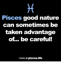 #Pisces insights… ♓: Pisces good nature  can sometimes be  taken advantage  of be careful!  more at pisces life #Pisces insights… ♓