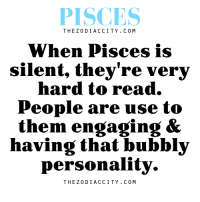 Bubbly Personality: PISCES  THE Z 0 DI ACC ITY. C 0 M  When Pisces is  silent, they're very  hard to read.  People are use to  them engaging &  having that bubbly  personality.  THE Z 0 DI ACC ITY. C 0 M