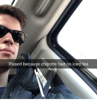 Chipotle: Pissed because chipotle had no iced tea