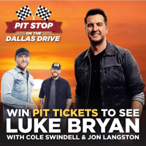 I can't wait to put you in the pits this afternoon! Pit Stops every afternoon this week on The Dallas Drive for LUKE BRYAN!!!: PIT STOP  ON THE  DALLAS DRIVE  WIN PIT TICKETS TO SEE  LUKE BRYAN  WITH COLE SWINDELL & JON LANGSTON I can't wait to put you in the pits this afternoon! Pit Stops every afternoon this week on The Dallas Drive for LUKE BRYAN!!!