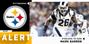 Memes, News, and Pittsburgh Steelers: PITTSBURGH  Steelers  Rams  43  NEWS  ALER  STEELERS TO SIGN  MARK BARRON LB Mark Barron (@M_B_24) signs two-year, $12M deal with @steelers.  (via @RapSheet) https://t.co/jjsGGEtjMn