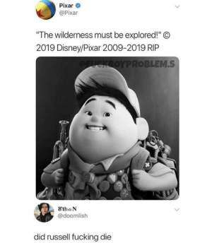 "Rip: Pixar  @Pixar  ""The wilderness must be explored!""©  2019 Disney/Pixar 2009-2019 RIP  OFUCKROYPROBLEM.S  EthaN  @doomlish  did russell fucking die Rip"