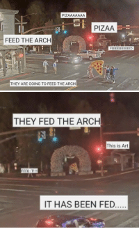 Target, Tumblr, and Blog: PIZAAAAAAA  PIZAA  FEED THE ARCH  ia  THEY ARE GOING TO FEED THE ARCH   THEY FED THE ARCH  his is Art  EC IT  IT HAS BEEN FED vriska-kelsalya:  Alright who gave the arch gluten?
