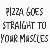 Gym, Pizza, and Major: PIZZA GOES  STRAIGHT TO  YOUR MUSCLES In a major scientific breakthrough...