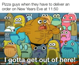 time is difficult: Pizza guys when they have to deliver an  order on New Years Eve at 11:50  00  00  T gotta get out of here!  made with mematic time is difficult