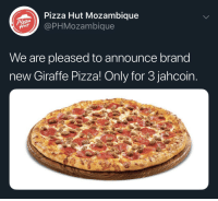 pizza: Pizza Hut Mozambique  @PHMozambique  We are pleased to announce brand  new Giraffe Pizza! Only for 3 jahcoin.