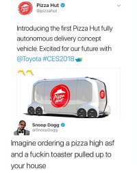 Bruh: Pizza Hut  @pizzahut  Introducing the first Pizza Hut fully  autonomous delivery concept  vehicle. Excited for our future with  @Toyota #CES2018  ペペ  Snoop Dogg  @SnoopDogg  Imagine ordering a pizza high asf  and a fuckin toaster pulled up to  your house Bruh