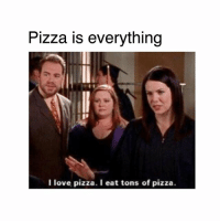 Love, Memes, and Pizza: Pizza is everything  I love pizza. I eat tons of pizza. 🤣🤣