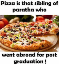 Double Tap if you like Pizza 😋😋 TAG pizza lovers 🍕🍕😍😍 ➡️ @ommy_007: Pizza is that sibling of  paratha who  went abroad for post  graduation Double Tap if you like Pizza 😋😋 TAG pizza lovers 🍕🍕😍😍 ➡️ @ommy_007