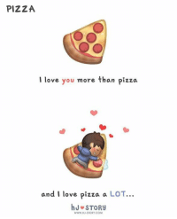 Memes, Pizza, and 🤖: PIZZA  love you more than pizza  I and I love pizza a LOT  h J STORy  WWW.HJ STORY COM