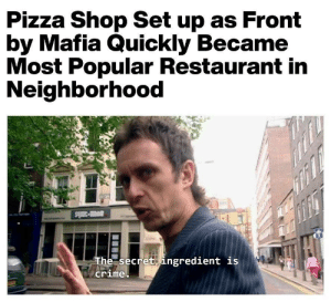 Big funny: Pizza Shop Set up as Front  by Mafia Quickly Became  Most Popular Restaurant in  Neighborhood  arp-38ls  The secret ingredient is  crime Big funny