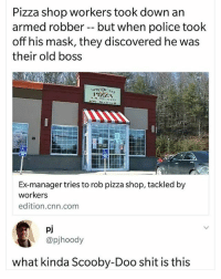 """""""If it wasn't for you meddling employees"""" 😂😂: Pizza shop workers took down an  armed robber- but when police took  off his mask, they discovered he was  their old boss  Ex-manager tries to rob pizza shop, tackled by  workers  edition.cnn.comm  pj  @pjhoody  what kinda Scooby-Doo shit is this """"If it wasn't for you meddling employees"""" 😂😂"""