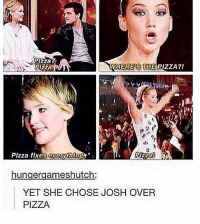 jen is everyone's spirit animal 😂: Pizza  WHEREKS THE  PIZZA?  pizza flxers everythInga.  hungergameshutch  YET SHE CHOSE JOSH OVER  PIZZA jen is everyone's spirit animal 😂