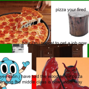 does joe eat at pizza gimbal doe😤🤭🤣: pizza your fired  how Im isupost to get a iob now  00  yes satin i have told the wood to fire pizza  ending the middle class is now under way does joe eat at pizza gimbal doe😤🤭🤣