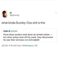 cnn.com, Memes, and Pizza: pj  @pihoody  what kinda Scooby-Doo shit is this  CNN @CNN  Pizza shop workers took down an armed robber  but when police took off his mask, they discovered  he was their old boss cnn.it/2nxdpS9  2/2/18, 9:16 AM from Washington, DC Follow @ladbible 🔥