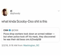 @god is a must follow: pj  @pjhoody  what kinda Scooby-Doo shit is this  CNN @CNN  Pizza shop workers took down an armed robber  but when police took off his mask, they discovered  he was their old boss cnn.it/2nxdpS9  2/2/18, 9:16 AM from Washington, DC @god is a must follow