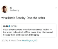 cnn.com, Pizza, and Police: pJ  @pjhoody  what kinda Scooby-Doo shit is this  CNN@CNN  Pizza shop workers took down an armed robber --  but when police took off his mask, they discovered  he was their old boss cnn.it/2nxdpS9  2/2/18, 9:16 AM from Washington, DC Scooby Doo be doo