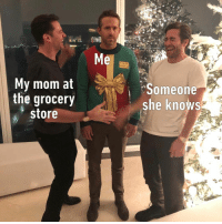Memes, She Knows, and Mom: Pl  My mom at  the grocery  store  Someone  she knows And they talk for 2 hours...⠀ ryanreynolds hughjackman jakegyllenhaal mom supermarket