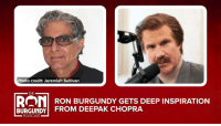 Wow, this is clearly the start of a beautiful friendship for Ron Burgundy and Deepak Chopra.: PL2T  Photo credit: Jeremiah Sullivan  RON BURGUNDY GETS DEEP INSPIRATION  BURGUNDY FROM DEEPAK CHOPRA  PODCAST- Wow, this is clearly the start of a beautiful friendship for Ron Burgundy and Deepak Chopra.