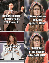 """Memes, Obama, and Omg: Plagiarizes half of  Deval Patrick's  2006 speech.  Afewlines match  Michele Obama  2008 speech.  """"Wow,What an  amazing  Speech Wow!  """"OMG! SHE  PLAGIARIZED!  HOW DARE SHER TM"""