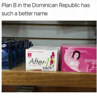Latinos, Memes, and Plan B: Plan B in the Dominican Republic has  such a better name  PREGNANCY  er  PRUEBA RAPID Lmaoo 😂😂😂😂😂😂 🔥 Follow Us 👉 @latinoswithattitude 🔥 latinosbelike latinasbelike latinoproblems mexicansbelike mexican mexicanproblems hispanicsbelike hispanic hispanicproblems latina latinas latino latinos hispanicsbelike